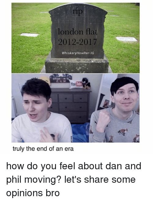 Memes, London, and 🤖: london flat  2012-2017  Whisker Howlter IG  You  truly the end of an era how do you feel about dan and phil moving? let's share some opinions bro