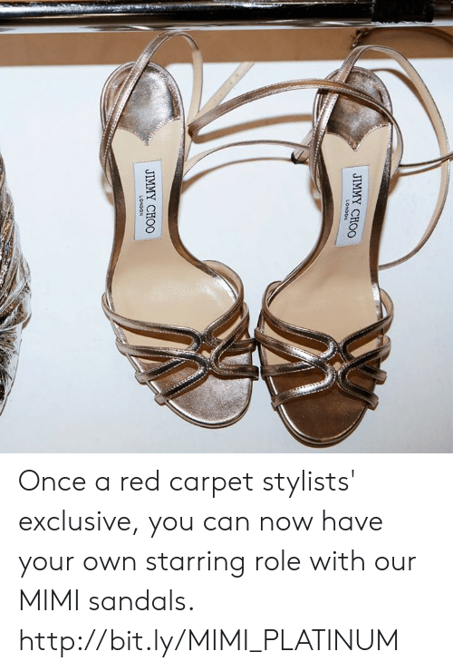 mimi: LONDON  JIMMY CHOO Once a red carpet stylists' exclusive, you can now have your own starring role with our MIMI sandals.  http://bit.ly/MIMI_PLATINUM