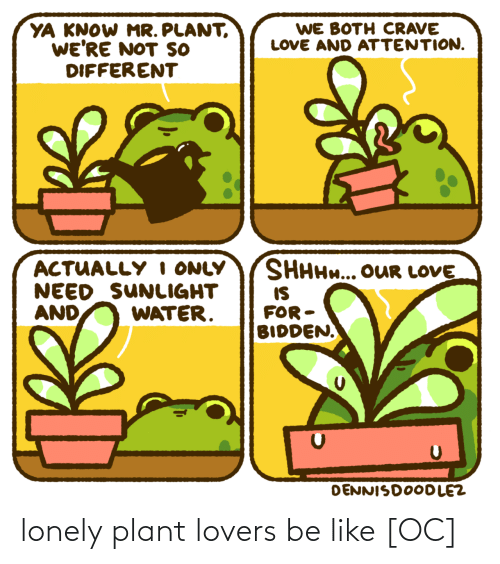 lonely: lonely plant lovers be like [OC]