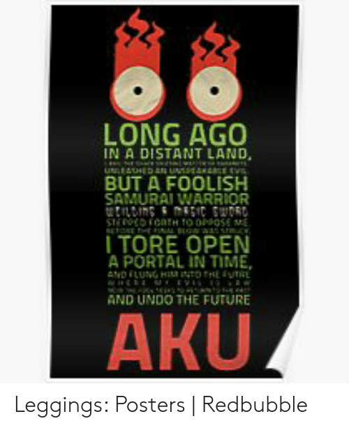 Foolish Samurai: LONG AGO  IN A DISTANT LAND  BUT A FOOLISH  SAMURAI WARRIOR  tnns miOR  ITORE OPEN  A PORTAL IN TIME,  AND FLUNG HI O HEVTRE  AND UNDO THE FUTURE  АKUZ Leggings: Posters | Redbubble