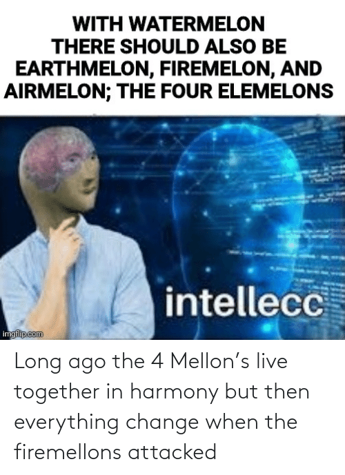 But Then: Long ago the 4 Mellon's live together in harmony but then everything change when the firemellons attacked