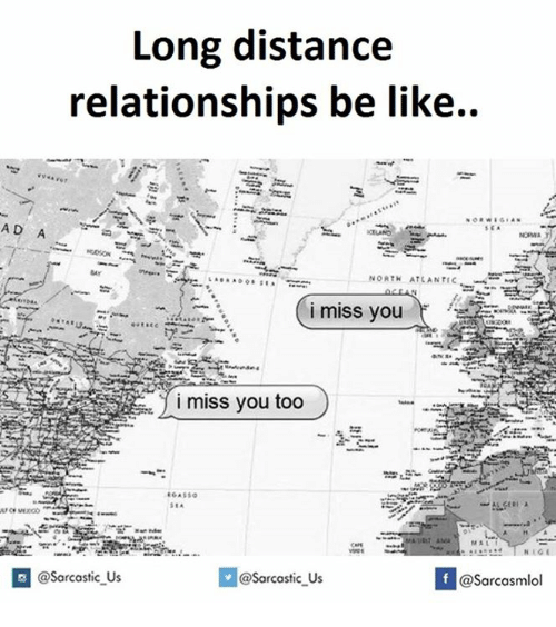 long distance relationships: Long distance  relationships be like..  AD A  NORTH ATLANTIC  i miss you too  @sarcastic Us  If @Sarcastic Us  @Sarcasmlol