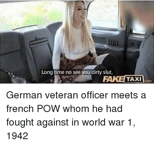 long time no see: Long time no see you dirty slut.  TAXIm German veteran officer meets a french POW whom he had fought against in world war 1, 1942
