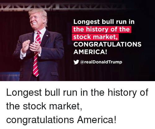 America, Run, and Congratulations: Longest bull run in  the history of the  stock market,  CONGRATULATIONS  AMERICA!  步@realDonaldTrump Longest bull run in the history of the stock market, congratulations America!