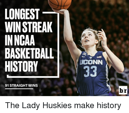 Basketball, Sports, and Husky: LONGEST  WIN STREAK  IN NCAA  BASKETBALL  HISTORY  91 STRAIGHT WINS  UCONN  br The Lady Huskies make history
