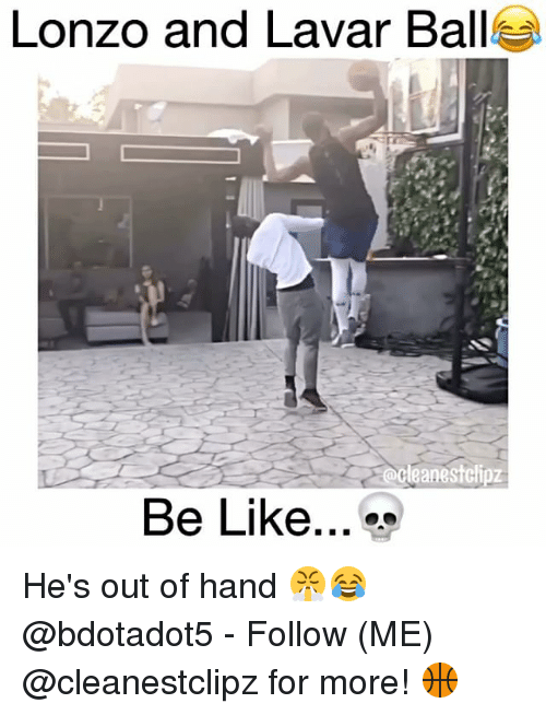 Memes, 🤖, and Ball: Lonzo and Lavar Ball  Be Like... He's out of hand 😤😂 @bdotadot5 - Follow (ME) @cleanestclipz for more! 🏀