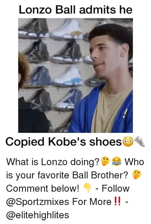 Memes, Shoes, and What Is: Lonzo Ball admits he  Copied Kobe's shoes& What is Lonzo doing?🤔😂 Who is your favorite Ball Brother? 🤔 Comment below! 👇 - Follow @Sportzmixes For More‼️ - @elitehighlites