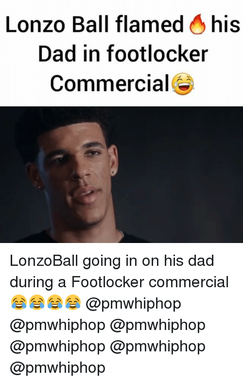 Footlocker: Lonzo Ball flamed  his  Dad in footlocker  Commercial LonzoBall going in on his dad during a Footlocker commercial 😂😂😂😂 @pmwhiphop @pmwhiphop @pmwhiphop @pmwhiphop @pmwhiphop @pmwhiphop