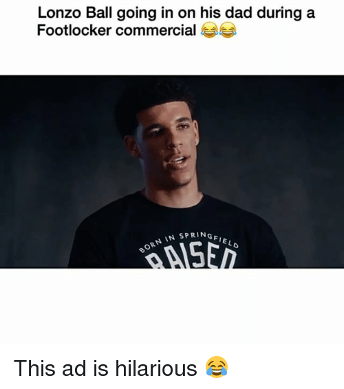 Footlocker: Lonzo Ball going in on his dad during a  Footlocker commercial  N IN SPRIN  IEL This ad is hilarious 😂