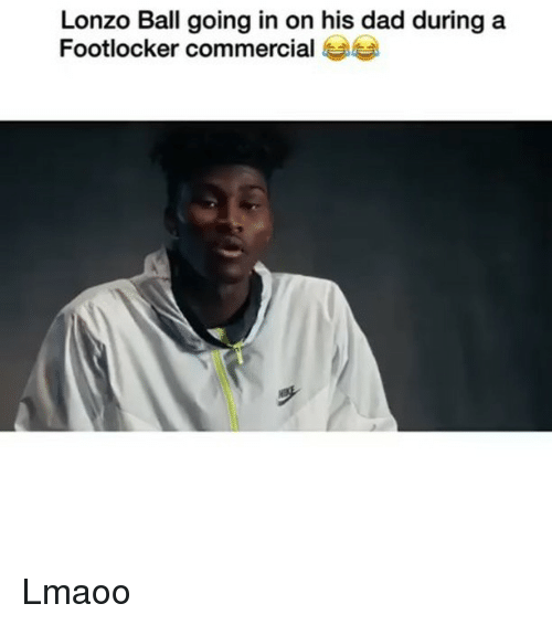 Footlocker: Lonzo Ball going in on his dad during a  Footlocker commercial Lmaoo