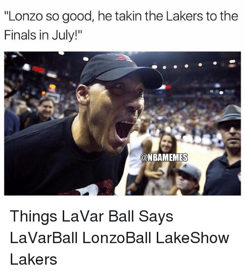 """Finals, Los Angeles Lakers, and Memes: """"Lonzo so good, he takin the Lakers to the  Finals in July!""""  @NBAMEMES Things LaVar Ball Says LaVarBall LonzoBall LakeShow Lakers"""