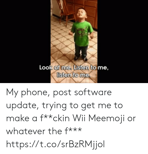 wii: Look af me. Listen to me,  listen to me My phone, post software update, trying to get me to make a f**ckin Wii Meemoji or whatever the f*** https://t.co/srBzRMjjol
