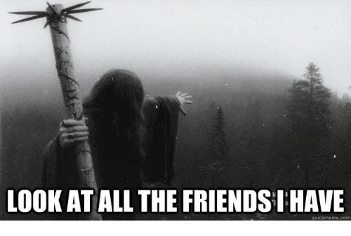 Quickmemes: LOOK AT ALL THE FRIENDS IHAVE  quickmeme com