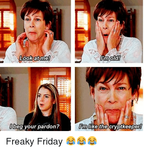 Memes, 🤖, and Freaky Friday: Look at me!  beg your pardon?  I'm old!  Im like the  cryptkeeper Freaky Friday 😂😂😂