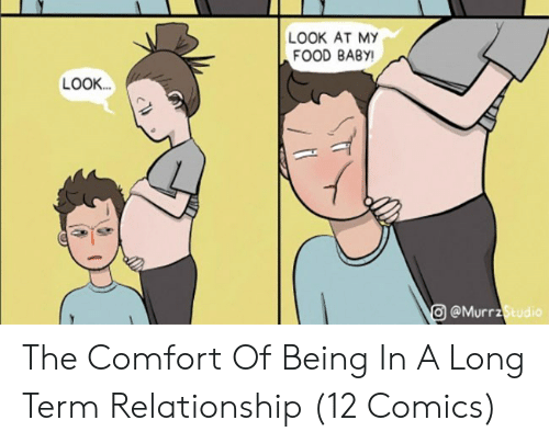 Look At My: LOOK AT MY  FOOD BABY!  LOOK...  O@MurrzStudio The Comfort Of Being In A Long Term Relationship (12 Comics)