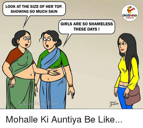 Be Like, Girls, and Shameless: LOOK AT THE SIZE OF HER TOP.  SHOWING SO MUCH SKIN  GIRLS ARE SO SHAMELESS  THESE DAYS !  UtKal Mohalle Ki Auntiya Be Like...