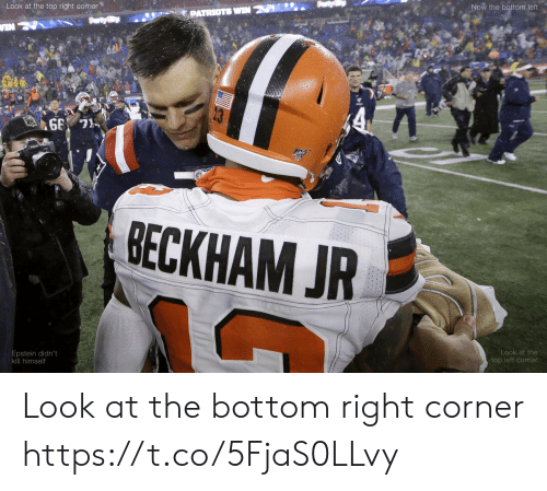 beckham: Look at the top right corner  Now the bottom left  PATRIOTS WIN  VIN  BECKHAM JR  Look at the  Epstein didn't  kill himself  top left comer Look at the bottom right corner https://t.co/5FjaS0LLvy