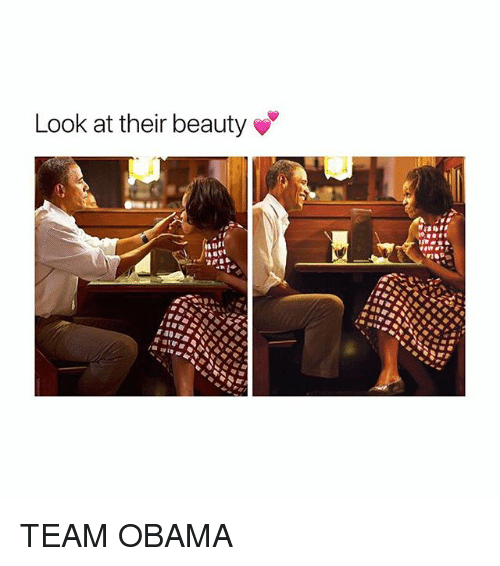 Obama, Girl Memes, and Team: Look at their beauty TEAM OBAMA