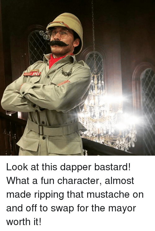 Dank, 🤖, and Fun: Look at this dapper bastard! What a fun character, almost made ripping that mustache on and off to swap for the mayor worth it!