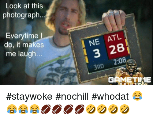 Memes, 🤖, and Atl: Look at this  photograph.  Everytime  do, it makes  me laugh...  NE ATL  3 28  3RD 2:08  GAMETIIE #staywoke #nochill #whodat 😂😂😂😂🏈🏈🏈🏈🤣🤣🤣🤣