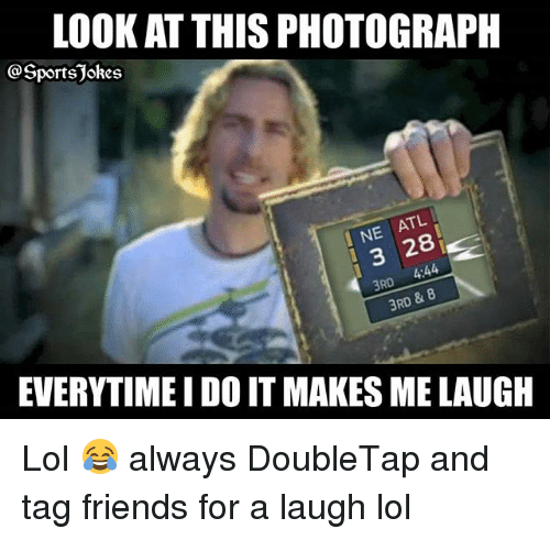 Look At This Photograph: LOOK AT THIS PHOTOGRAPH  OSportsJokes  TL  2 120  4:44  RD  3RD  EVERYTIME I DO IT MAKES ME LAUGH Lol 😂 always DoubleTap and tag friends for a laugh lol