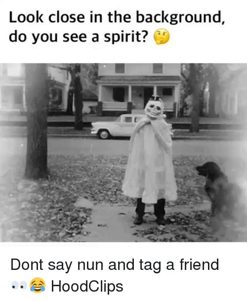 Funny, Spirit, and Friend: Look close in the background,  do you see a spirit? Dont say nun and tag a friend 👀😂 HoodClips