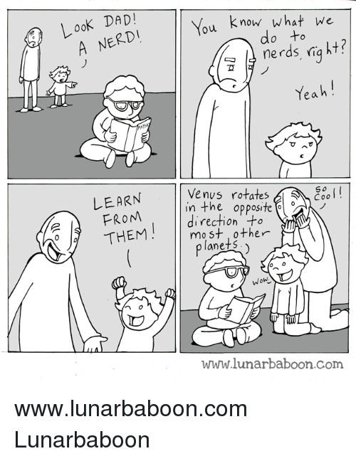 booning: Look DAD!  You know what we  do ne rds right?  Yeah  LEARN  Venus rotates  Sa Eeo  in the opposite  AN  rection -to  THEM  most other  plane S  Wohl  www.lunarba boon com www.lunarbaboon.com  Lunarbaboon