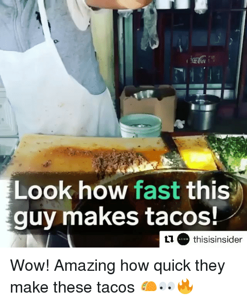 Wow You Re Amazing: Look How Fast This Guy Makes Tacos! Thisisinsider Wow