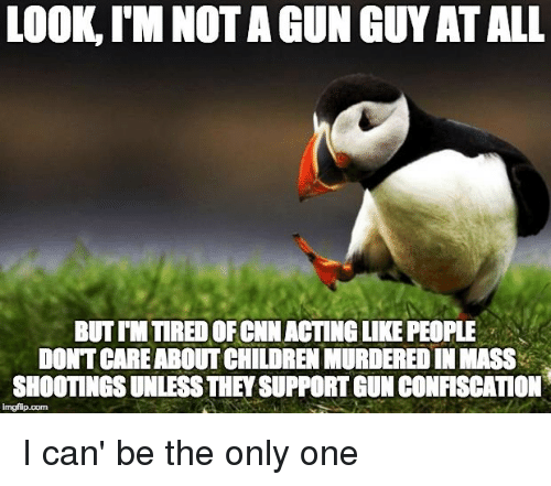 Children, Reddit, and Only One: LOOK, I'M NOT A GUN GUY AT ALL  BUT IM TIRED OF CNNACTING LIKE PEOPLE  DONT CAREABOUT CHILDREN MURDEREDIN MASS  SHOOTINGS UNLESS THEY SUPPORT GUN CONFISCATION I can' be the only one