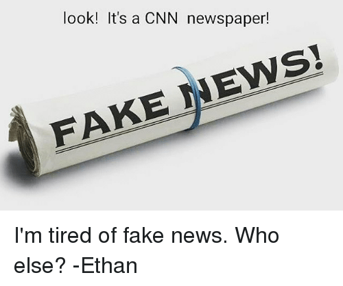 cnn.com, Fake, and Memes: look! It's a CNN newspaper!  FAKE NEWS I'm tired of fake news. Who else? -Ethan