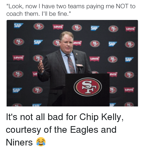"""Chip Kelly: """"Look, now I have two teams paying me NOT to  coach them. I'll be fine  SAP  Lewis It's not all bad for Chip Kelly, courtesy of the Eagles and Niners 😂"""