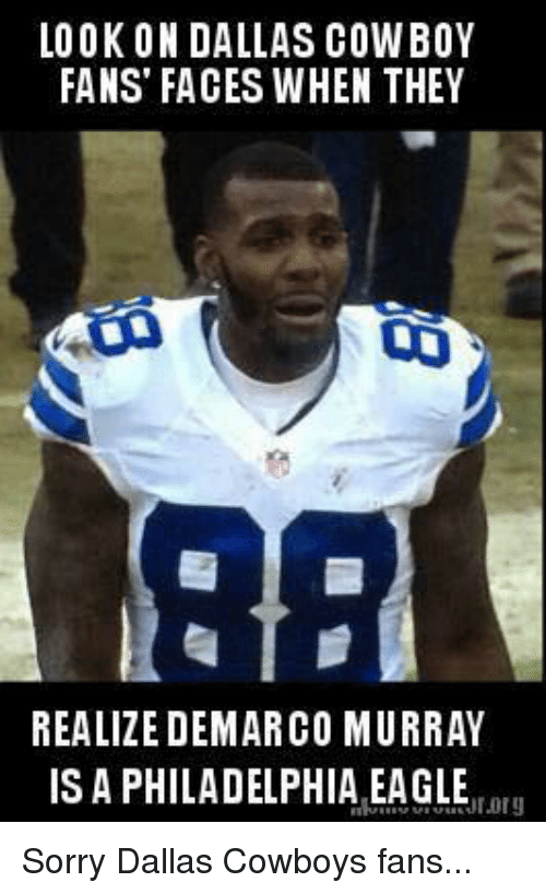 Eagle: LOOK ON DALLAS COW BOY  FANS FACES WHEN THEY  REALIZE DEMARCO MURRAY  IS A PHILADELPHIA EAGLE  ar Sorry Dallas Cowboys fans...