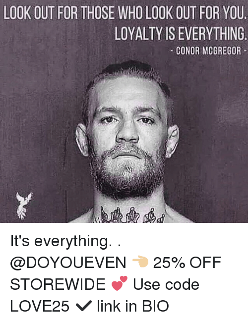 mcgregor: LOOK OUT FOR THOSE WHO LOOK OUT FOR YOU.  LOYALTY IS EVERYTHING.  CONOR MCGREGOR It's everything. . @DOYOUEVEN 👈🏼 25% OFF STOREWIDE 💕 Use code LOVE25 ✔️ link in BIO