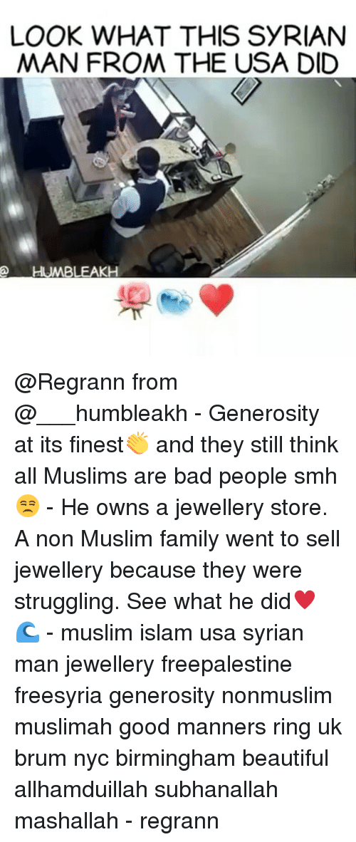 subhanallah: LOOK WHAT THIS SYRIAN  MAN FROM THE USA DID  HUMBLEAKH @Regrann from @___humbleakh - Generosity at its finest👏 and they still think all Muslims are bad people smh😒 - He owns a jewellery store. A non Muslim family went to sell jewellery because they were struggling. See what he did♥🌊 - muslim islam usa syrian man jewellery freepalestine freesyria generosity nonmuslim muslimah good manners ring uk brum nyc birmingham beautiful allhamduillah subhanallah mashallah - regrann