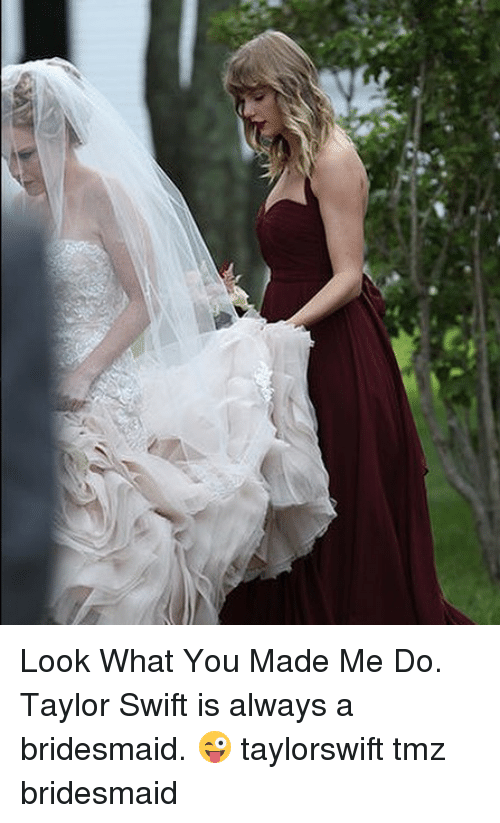 Swifting: Look What You Made Me Do. Taylor Swift is always a bridesmaid. 😜 taylorswift tmz bridesmaid