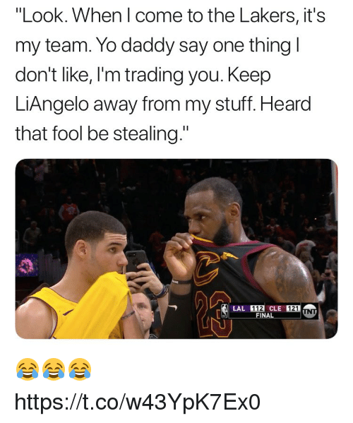 """Los Angeles Lakers, Memes, and Yo: """"Look. When I come to the Lakers, it's  my team. Yo daddy say one thing l  don't like, I'm trading you. Keep  LiAngelo away from my stuff. Heard  that fool be stealing.""""  121  FINAL 😂😂😂 https://t.co/w43YpK7Ex0"""