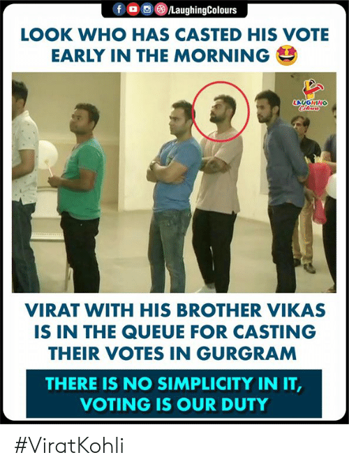 Casted: LOOK WHO HAS CASTED HIS VOTE  EARLY IN THE MORNING  LAUGHING  VIRAT WITH HIS BROTHER VIKAS  IS IN THE QUEUE FOR CASTING  THEIR VOTES IN GURGRAM  THERE IS NO SIMPLICITY IN IT  VOTING IS OUR DUTY #ViratKohli