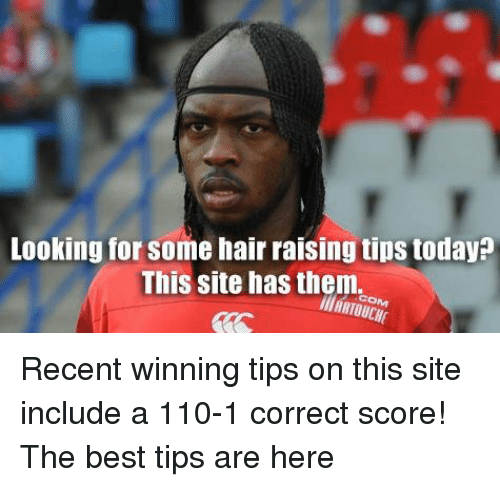 Memes, 🤖, and 110: Looking for some hair raising tips today  This site has them.  ARTOUCHI Recent winning tips on this site include a 110-1 correct score! The best tips are here
