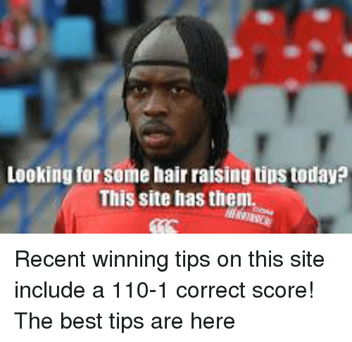 Soccer, Best, and Hair: Looking for some hair raising tips today?  This site has them Recent winning tips on this site include a 110-1 correct score! The best tips are here