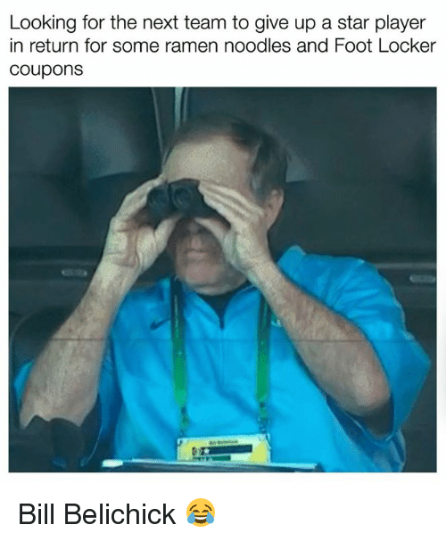 Bill Belichick, Nfl, and Ramen: Looking for the next team to give up a star player  in return for some ramen noodles and Foot Locker  Coupons Bill Belichick 😂