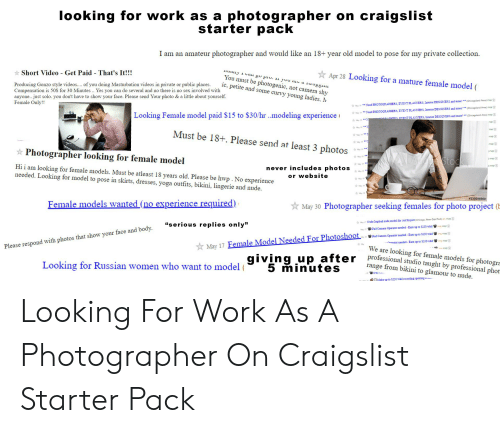 """Russian Women: looking for work as a photographer on craigslist  starter pack  I am an amateur photographer and would like an 18+ year old model to pose for my private collection  ay g piu. you aL a suugg  You must be photogenic, not camera shy  ic, petite and some curvy young ladies. M  Short Video  Get Paid  That's It!!!  Apr 28 Looking for a mature female model (  Producing Gonzo style videos.... of you doing Masturbation videos in private or public places.  Compensation is 50S for 30 Minutes. Yes you can do several and no there is no sex involved with  anyone... just solo. you don't have to show your face. Please send Your photo & a little about yourself.  Female Only!!  Nead PHOTOORAPHERS, EVENT PLANNERS, Intericr DESIONERS and more! (Chicagaland Aeea) map  r Me  Chicagaiand Area) map  Need PHOTOORAPHERS, EVENT PLANNERS, Intenor DESICNERS azd more  Looking Female model paid $15 to $30/hr.modeling experience  M  i  (Chicagland Area) nap  ERS EVENT PLANNERS, Intenor DESICNERS and more!  Mo  nap  rap  Must be 18+. Please send at least 3 photos  map  Me  imap  Photographer looking for female model  y map  ALAG Stok  ap  r Me  Hi i am looking for female models. Must be atleast 18 years old. Please be hwp . No experience  needed. Looking for model to pose in skirts, dresses, yoga outfits, bikini, lingerie and nude.  a) ap  never includes photos  M  or website  e 19""""  Me  #235696900  Female models wanted (no experience required)  May 30 Photographer seeking females for photo project (b  Me 1Nude mplied aude model Sor Art Projact(Chicaga, Near Ozk Park) pic map  serious replies only""""  map  My 17Pad Camera Cperanor eedad Eam up to $250 wkd  ap  Pad Camera Operatce zeeded-Eam up to $250wkd  g ap  merator needed-Eam up to $250kd  May 17 Female Model Needed For Photoshoot  Me  Please respond with photos that show your face and body.  We are  map  looking for female models for photogra  giving up after professional studio taught by professional phot  Looking for Russian wom"""