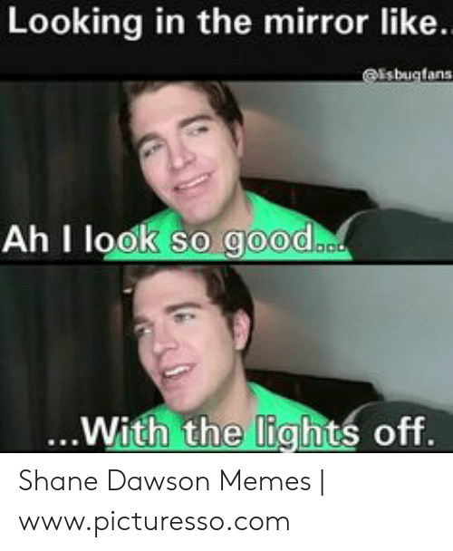 Shane Dawson Memes: Looking in the mirror like  sbugtans  Ah II  ...With the lights off Shane Dawson Memes   www.picturesso.com