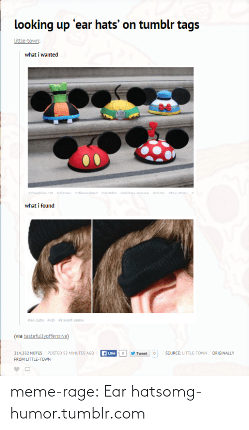 meme: looking up 'ear hats' on tumblr tags  Little-town:  what i wanted  sachira a enau dienadand mhn mirka m nn stan  what i found  so cute xD i want some  (via tastefullyoffensive)  214,332 NOTES/ POSTED 52 MINUTES AGO  / ORIGINALLY  fLike  Tweet  SOURCE: LITTLE-TOWN  FROM LITTLE-TOWN meme-rage:  Ear hatsomg-humor.tumblr.com