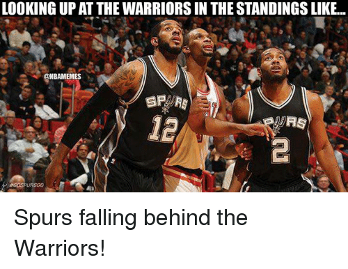 NBA: LOOKING UPAT THE WARRIORS IN THE STANDINGSLIKE...  @NBAMEMES  SP  12 Spurs falling behind the Warriors!