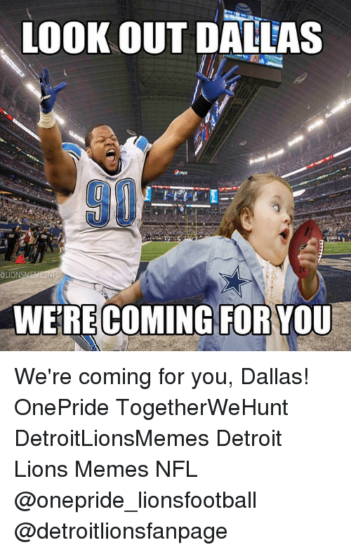 Detroit, Detroit Lions, and Meme: LOOKOUT DALLAS  CLION  WERE COMING FOR YOU We're coming for you, Dallas! OnePride TogetherWeHunt DetroitLionsMemes Detroit Lions Memes NFL @onepride_lionsfootball @detroitlionsfanpage