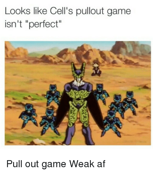 "Pullout game: Looks like Cell's pullout game  isn't ""perfect"" Pull out game Weak af"