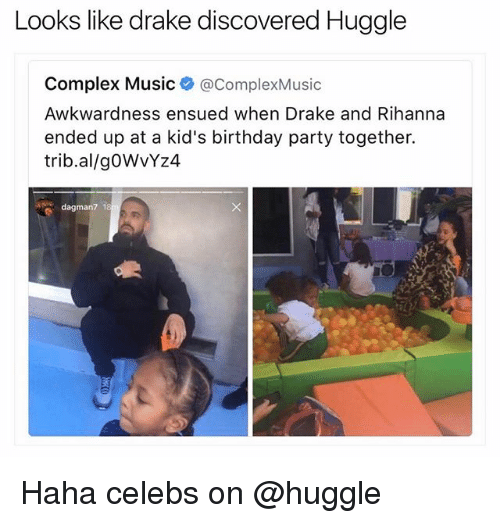 Birthday, Complex, and Drake: Looks like drake discovered Huggle  Complex Music  acomplex Music  Awkwardness ensued when Drake and Rihanna  ended up at a kid's birthday party together.  trib.al/goWYZ4  dagman7 1 Haha celebs on @huggle