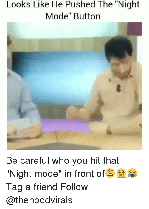 """Memes, Be Careful, and 🤖: Looks Like He Pushed The """"Night  Mode"""" Button Be careful who you hit that """"Night mode"""" in front of😩😭😂 Tag a friend Follow @thehoodvirals"""