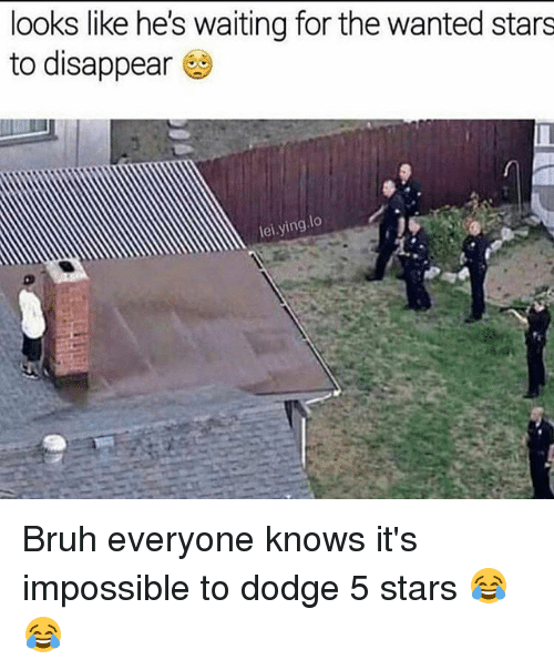 Bruh, Funny, and Dodge: looks like he's waiting for the wanted stars  to disappear  lei ying lo Bruh everyone knows it's impossible to dodge 5 stars 😂😂