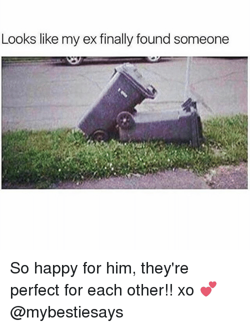 Happy, Girl Memes, and Him: Looks like my ex finally found someone So happy for him, they're perfect for each other!! xo 💕 @mybestiesays